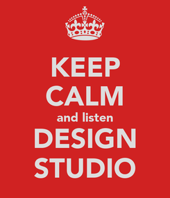 Poster: KEEP CALM and listen DESIGN STUDIO