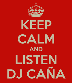 Poster: KEEP CALM AND LISTEN DJ CAÑA