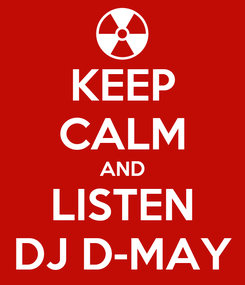 Poster: KEEP CALM AND LISTEN DJ D-MAY