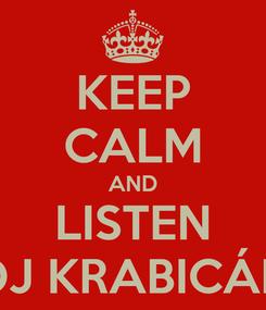 Poster: KEEP CALM AND LISTEN DJ KRABICÁK