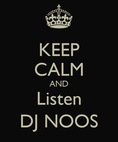 Poster: KEEP CALM AND Listen DJ NOOS