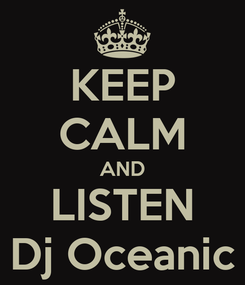 Poster: KEEP CALM AND LISTEN Dj Oceanic