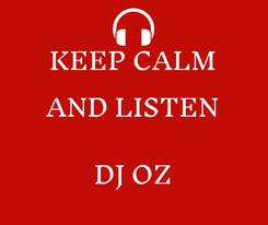 Poster: KEEP CALM AND LISTEN  DJ OZ