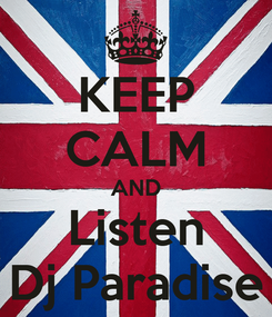 Poster: KEEP CALM AND Listen Dj Paradise