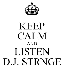 Poster: KEEP CALM AND LISTEN D.J. STRNGE
