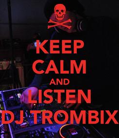 Poster: KEEP CALM AND LISTEN DJ TROMBIX