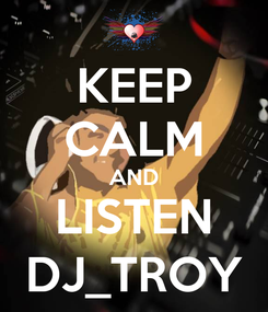 Poster: KEEP CALM AND LISTEN DJ_TROY