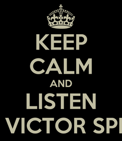 Poster: KEEP CALM AND LISTEN DJ VICTOR SPIKE