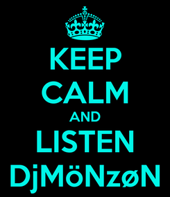 Poster: KEEP CALM AND LISTEN DjMöNzøN