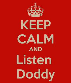 Poster: KEEP CALM AND Listen  Doddy