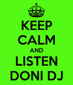 Poster: KEEP CALM AND LISTEN DONI DJ