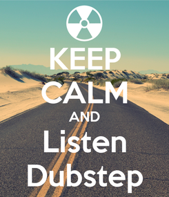 Poster: KEEP CALM AND Listen Dubstep
