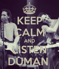 Poster: KEEP CALM AND LISTEN DUMAN