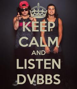 Poster: KEEP CALM AND LISTEN DVBBS