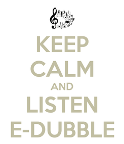 Poster: KEEP CALM AND LISTEN E-DUBBLE