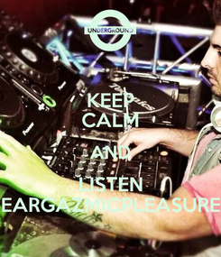 Poster: KEEP CALM AND LISTEN EARGAZMICPLEASURE