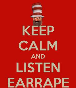 Poster: KEEP CALM AND LISTEN EARRAPE