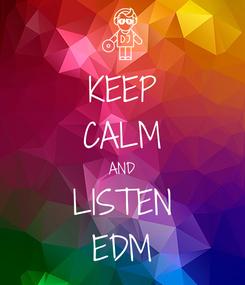 Poster: KEEP CALM AND LISTEN EDM