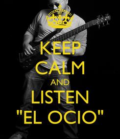 "Poster: KEEP CALM AND LISTEN ""EL OCIO"""
