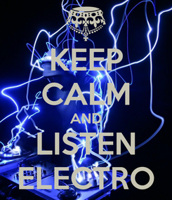 Poster: KEEP CALM AND LISTEN ELECTRO