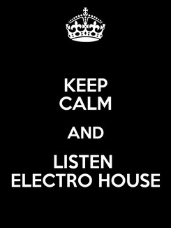 Poster: KEEP CALM AND LISTEN  ELECTRO HOUSE