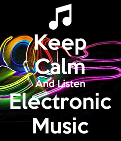 Poster: Keep Calm And Listen Electronic Music