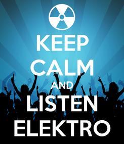 Poster: KEEP CALM AND LISTEN ELEKTRO