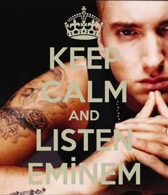 Poster: KEEP CALM AND LISTEN EMİNEM