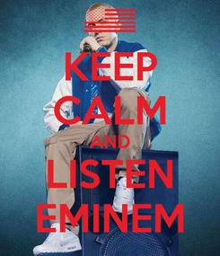 Poster: KEEP CALM AND LISTEN EMINEM
