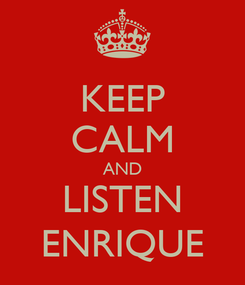 Poster: KEEP CALM AND LISTEN ENRIQUE