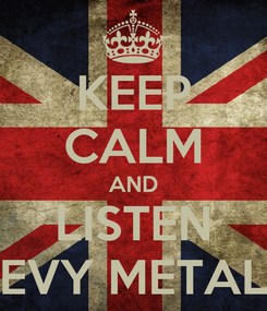Poster: KEEP CALM AND LISTEN EVY METAL