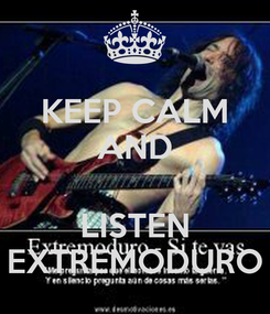 Poster: KEEP CALM AND  LISTEN EXTREMODURO