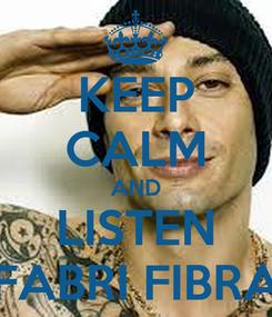 Poster: KEEP CALM AND LISTEN FABRI FIBRA