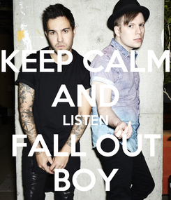 Poster: KEEP CALM AND LISTEN FALL OUT BOY