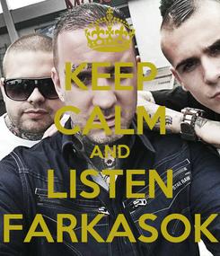 Poster: KEEP CALM AND LISTEN FARKASOK