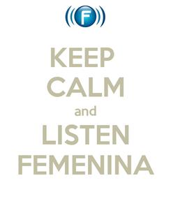 Poster: KEEP  CALM and LISTEN FEMENINA