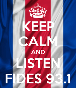 Poster: KEEP CALM AND LISTEN FIDES 93.1