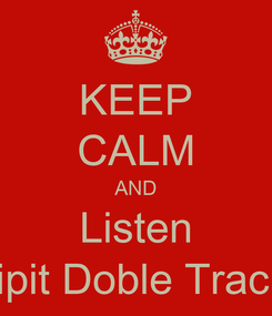 Poster: KEEP CALM AND Listen Flipit Doble Tracks