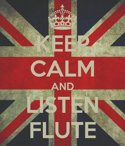 Poster: KEEP CALM AND LISTEN FLUTE