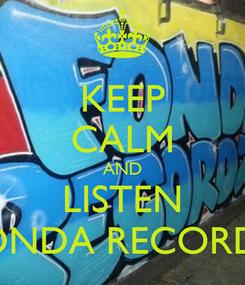 Poster: KEEP CALM AND LISTEN FONDA RECORDZ
