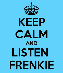 Poster: KEEP CALM AND LISTEN  FRENKIE