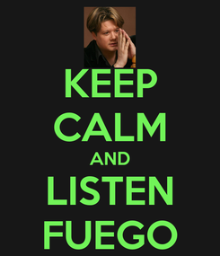 Poster: KEEP CALM AND LISTEN FUEGO