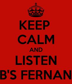 Poster: KEEP  CALM AND LISTEN  GAB'S FERNANDES