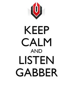 Poster: KEEP CALM AND LISTEN GABBER