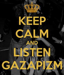Poster: KEEP CALM AND LISTEN GAZAPIZM