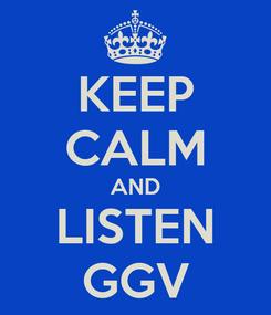 Poster: KEEP CALM AND LISTEN GGV