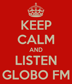 Poster: KEEP CALM AND LISTEN GLOBO FM