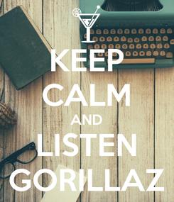 Poster: KEEP CALM AND LISTEN GORILLAZ