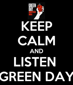 Poster: KEEP CALM AND LISTEN  GREEN DAY
