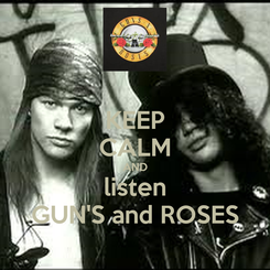 Poster: KEEP CALM AND listen GUN'S and ROSES